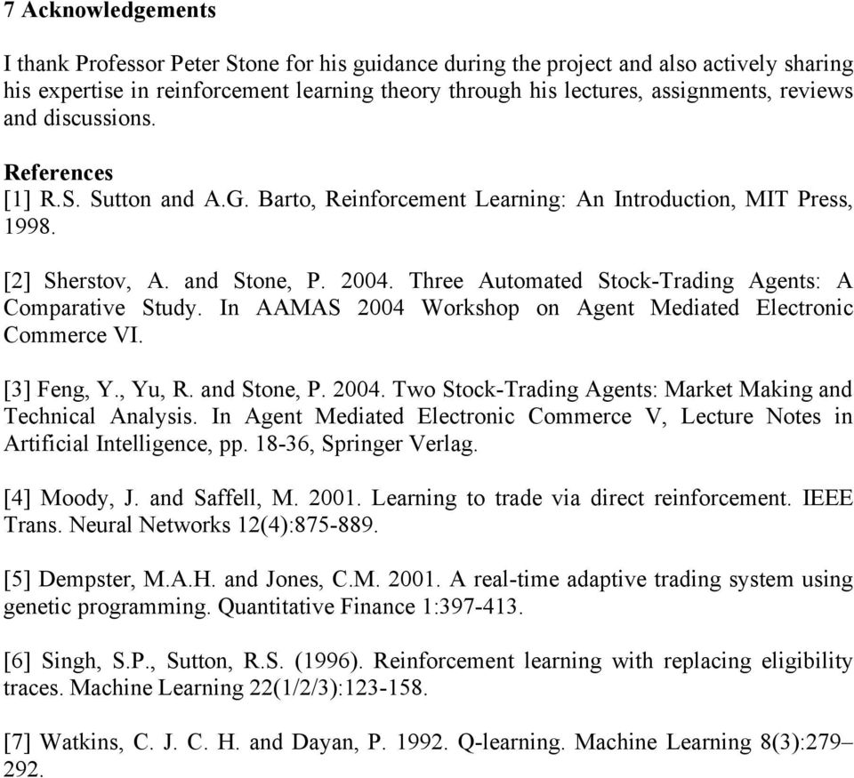 Three Automated Stock-Trading Agents: A Comparative Study. In AAMAS 24 Workshop on Agent Mediated Electronic Commerce VI. [3] Feng, Y., Yu, R. and Stone, P. 24. Two Stock-Trading Agents: Market Making and Technical Analysis.