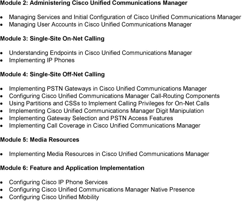 Cisco Unified Communications Manager Configuring Cisco Unified Communications Manager Call-Routing Components Using Partitions and CSSs to Implement Calling Privileges for On-Net Calls Implementing
