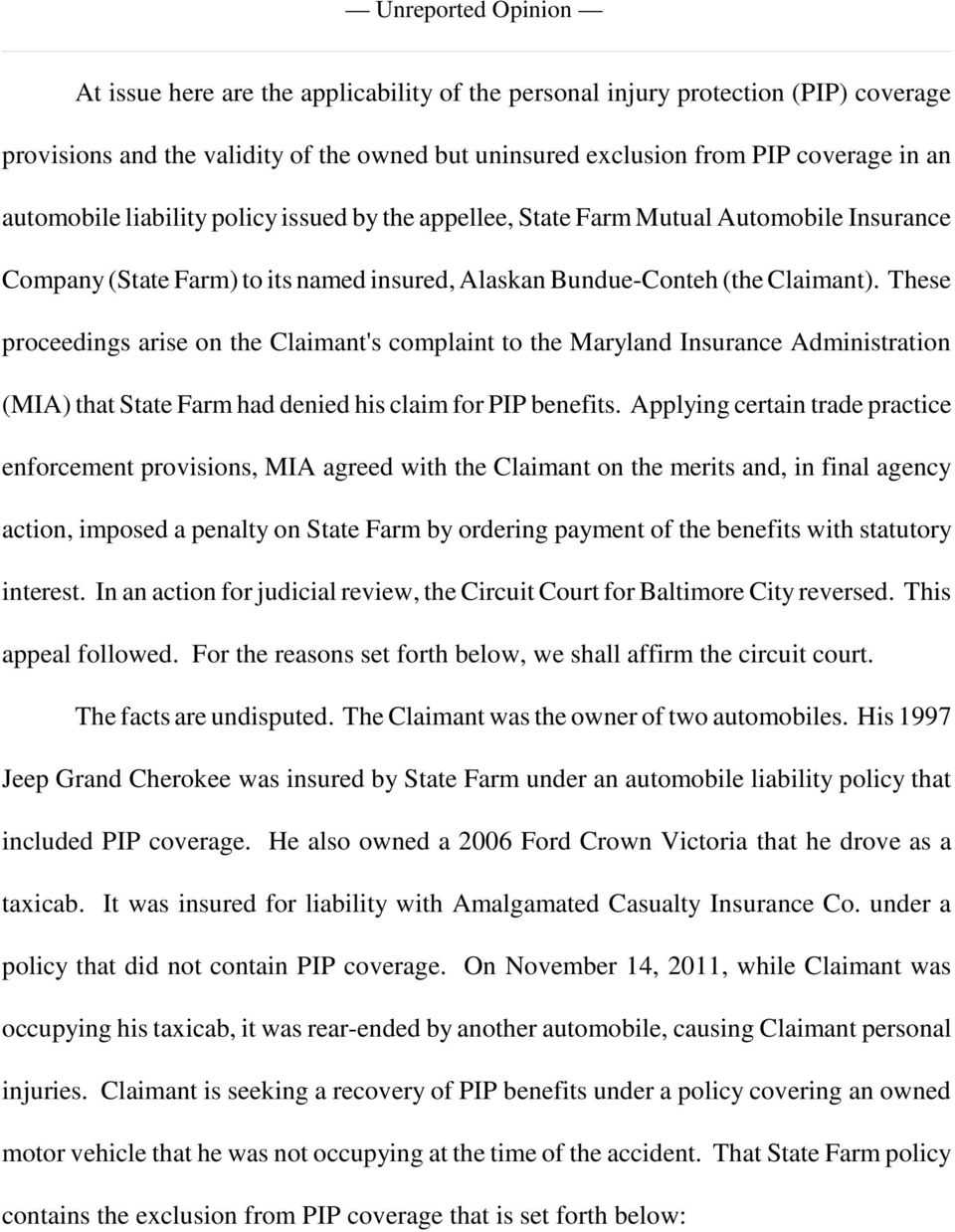 These proceedings arise on the Claimant's complaint to the Maryland Insurance Administration (MIA) that State Farm had denied his claim for PIP benefits.