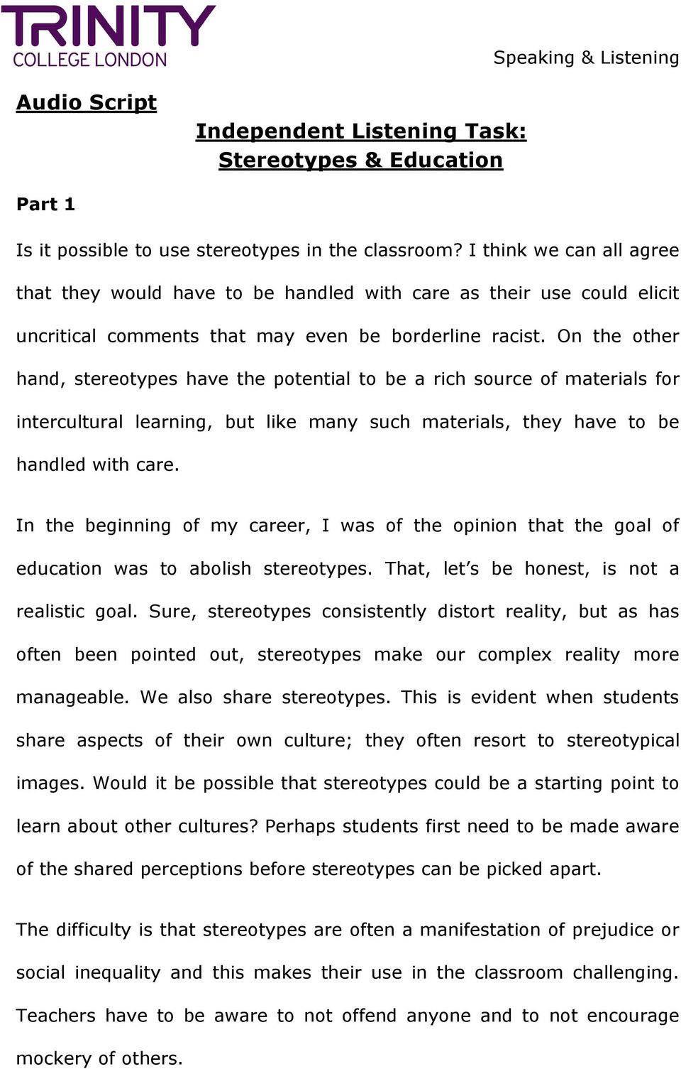 On the other hand, stereotypes have the potential to be a rich source of materials for intercultural learning, but like many such materials, they have to be handled with care.