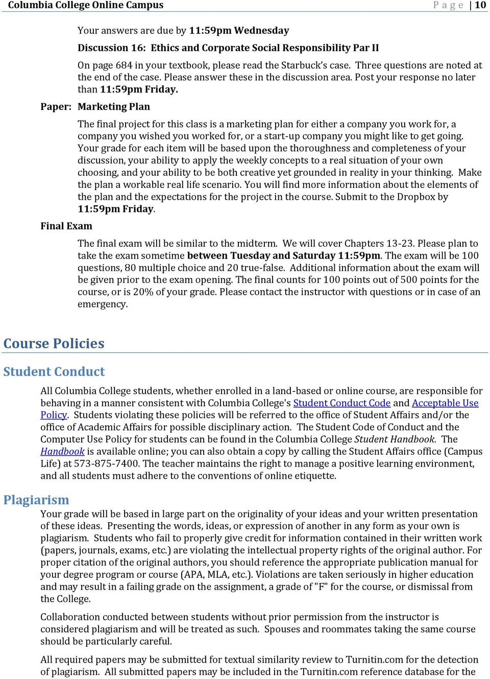 Paper: Marketing Plan Final Exam The final project for this class is a marketing plan for either a company you work for, a company you wished you worked for, or a start-up company you might like to