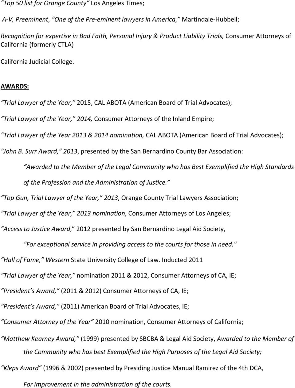 AWARDS: Trial Lawyer of the Year, 2015, CAL ABOTA (American Board of Trial Advocates); Trial Lawyer of the Year, 2014, Consumer Attorneys of the Inland Empire; Trial Lawyer of the Year 2013 & 2014