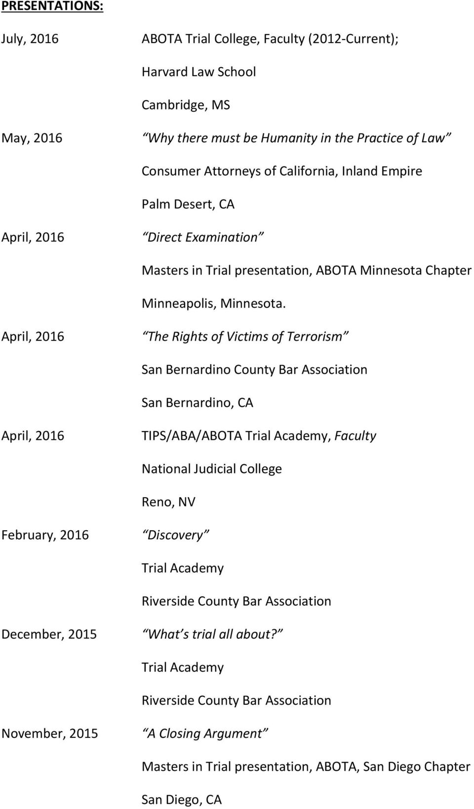 April, 2016 The Rights of Victims of Terrorism San Bernardino County Bar Association April, 2016 TIPS/ABA/ABOTA Trial Academy, Faculty National Judicial College Reno, NV February, 2016