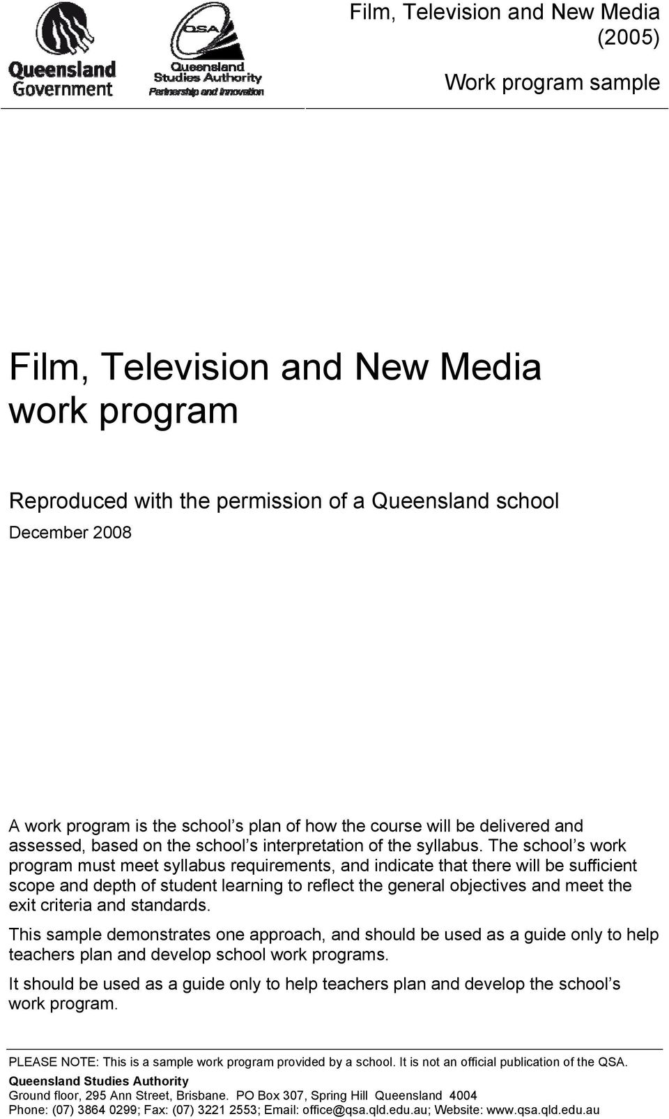 The school s work program must meet syllabus requirements, and indicate that there will be sufficient scope and depth of student learning to reflect the general objectives and meet the