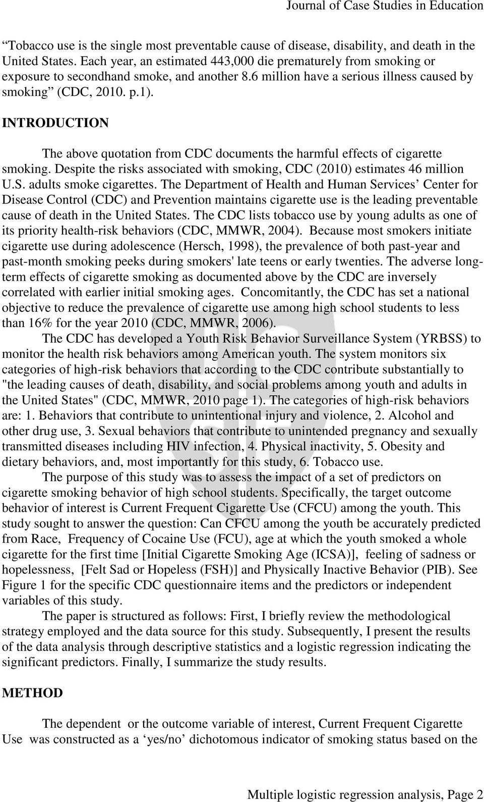INTRODUCTION The above quotation from CDC documents the harmful effects of cigarette smoking. Despite the risks associated with smoking, CDC (2010) estimates 46 million U.S. adults smoke cigarettes.