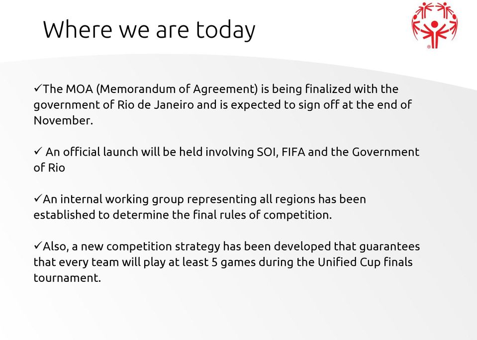 An official launch will be held involving SOI, FIFA and the Government of Rio An internal working group representing all