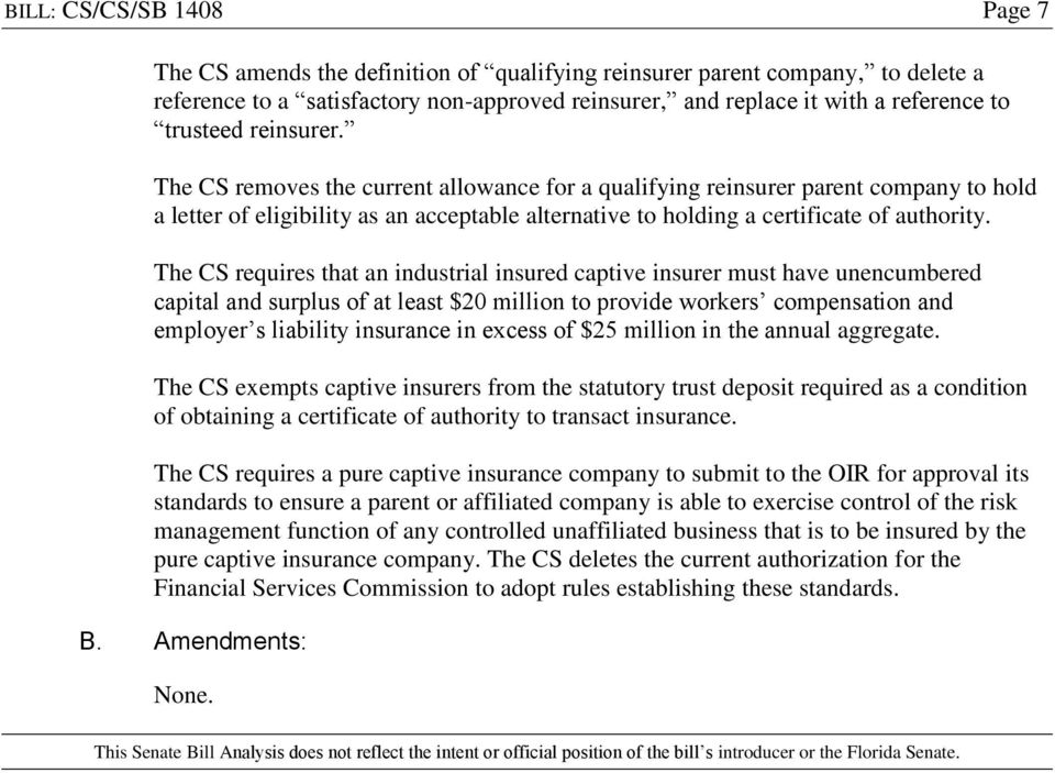 The CS requires that an industrial insured captive insurer must have unencumbered capital and surplus of at least $20 million to provide workers compensation and employer s liability insurance in