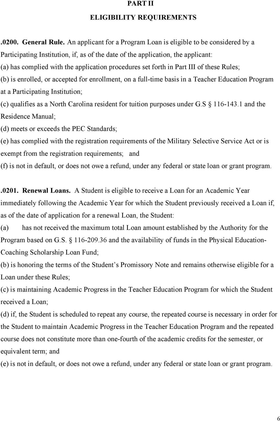 forth in Part III of these Rules; (b) is enrolled, or accepted for enrollment, on a full-time basis in a Teacher Education Program at a Participating Institution; (c) qualifies as a North Carolina