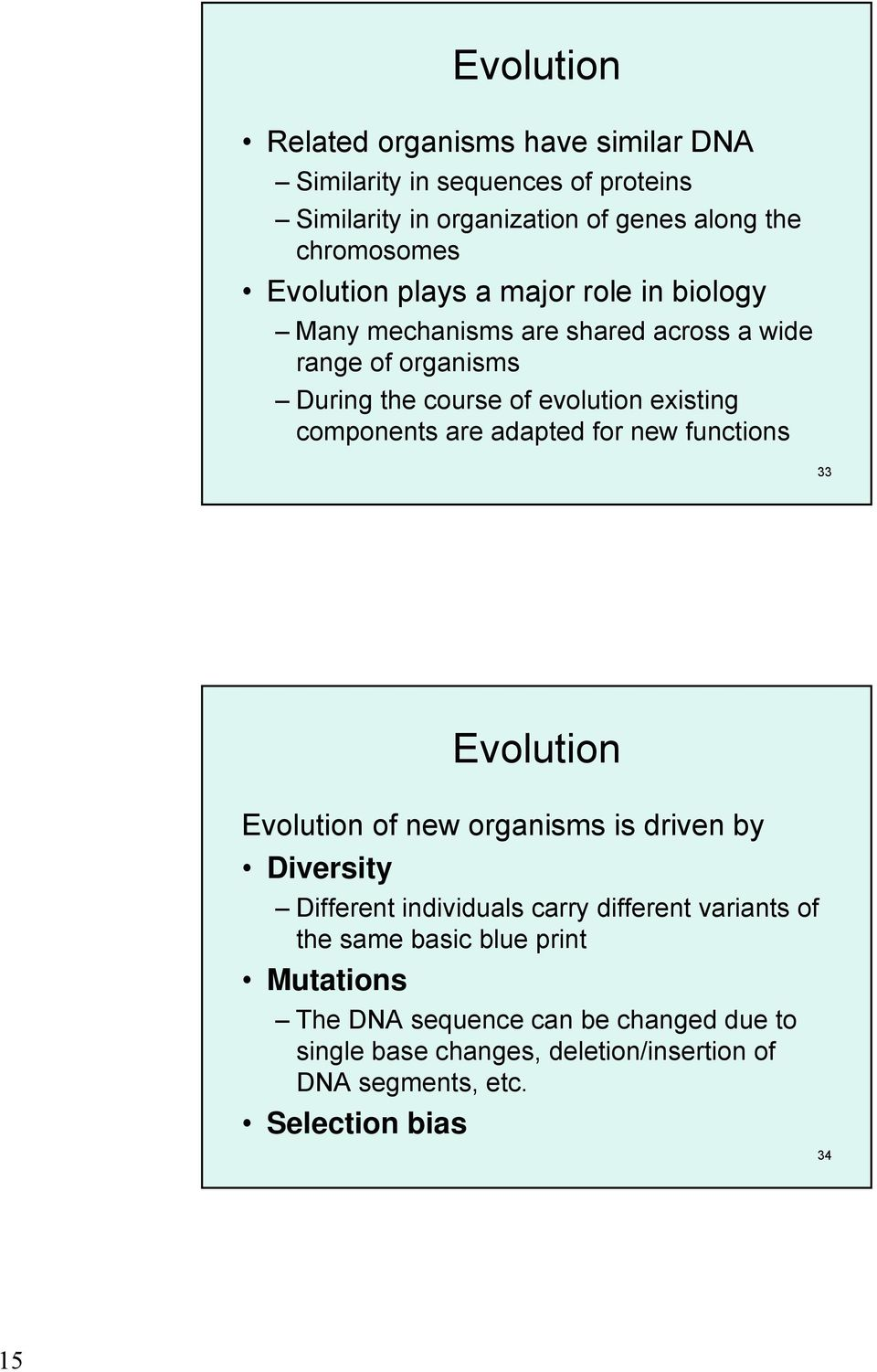 components are adapted for new functions 33 Evolution Evolution of new organisms is driven by Diversity Different individuals carry different