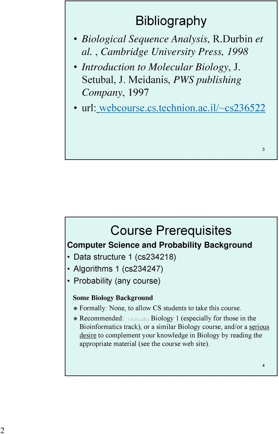 il/~cs236522 3 Course Prerequisites Computer Science and Probability Background Data structure 1 (cs234218) Algorithms 1 (cs234247) Probability (any course) Some Biology