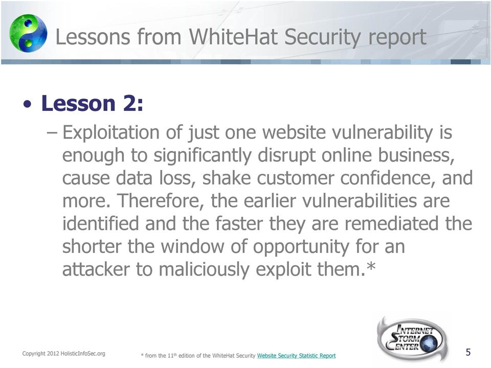 Therefore, the earlier vulnerabilities are identified and the faster they are remediated the shorter the window of