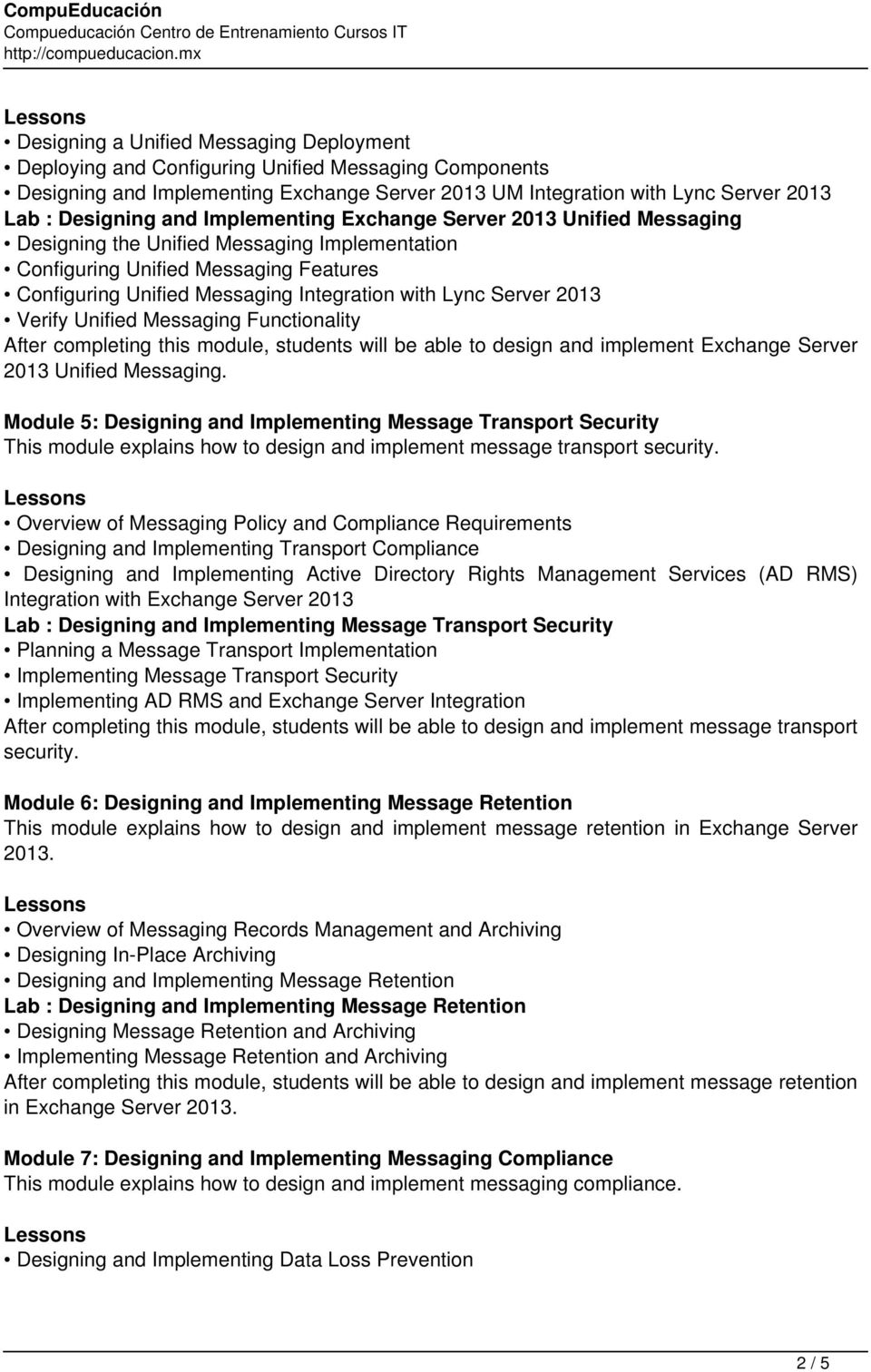 Server 2013 Verify Unified Messaging Functionality After completing this module, students will be able to design and implement Exchange Server 2013 Unified Messaging.