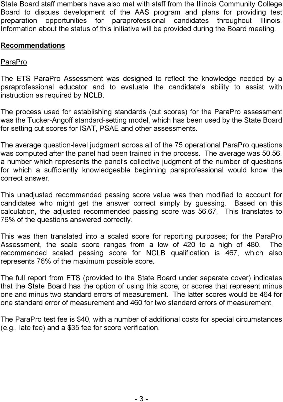 Recommendations ParaPro The ETS ParaPro Assessment was designed to reflect the knowledge needed by a paraprofessional educator and to evaluate the candidate s ability to assist with instruction as