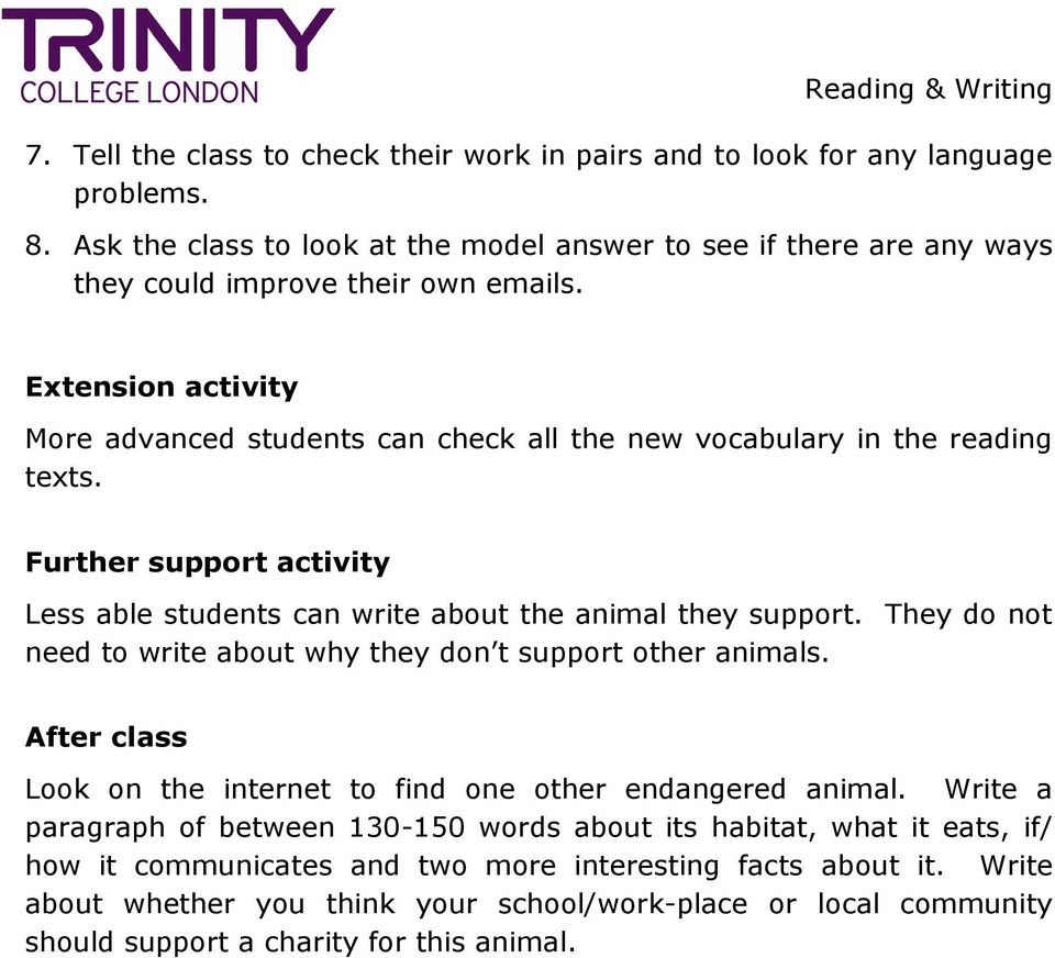 Extension activity More advanced students can check all the new vocabulary in the reading texts. Further support activity Less able students can write about the animal they support.