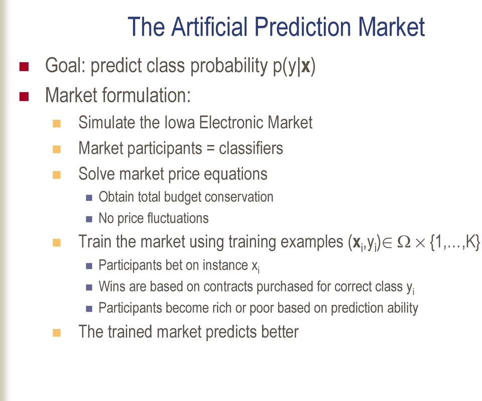 fluctuations Train the market using training examples (x i,y i ) {1,,K} Participants bet on instance x i Wins are based on