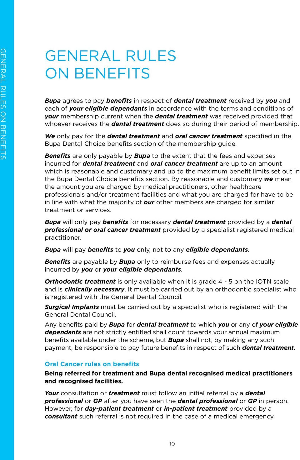 We only pay for the dental treatment and oral cancer treatment specified in the Bupa Dental Choice benefits section of the membership guide.