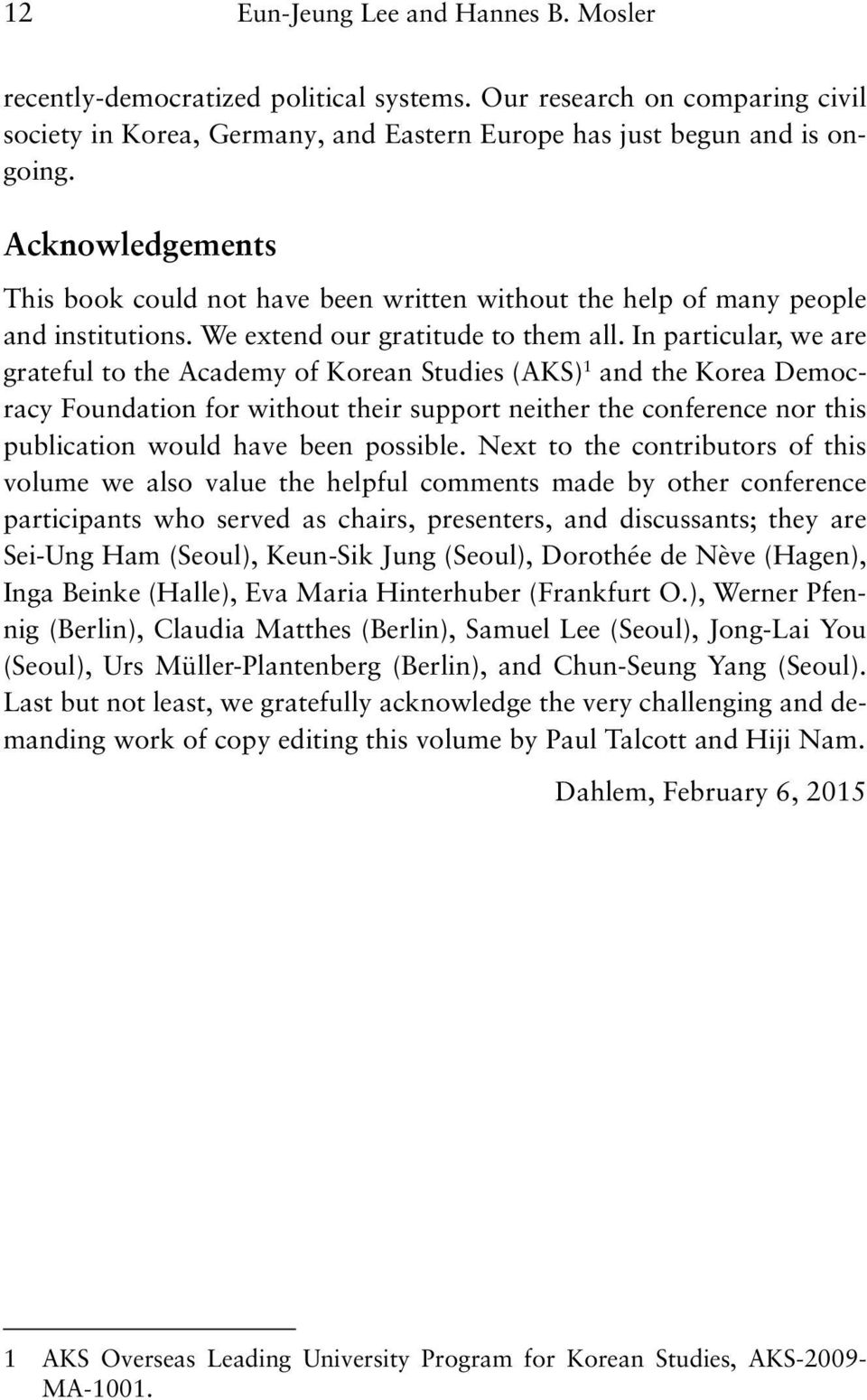 In particular, we are grateful to the Academy of Korean Studies (AKS) 1 and the Korea Democracy Foundation for without their support neither the conference nor this publication would have been