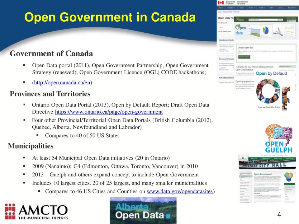 ca/page/open-government Four other Provincial/Territorial Open Data Portals (British Columbia (2012), Quebec, Alberta, Newfoundland and Labrador) Municipalities Compares to 40 of 50 US States At