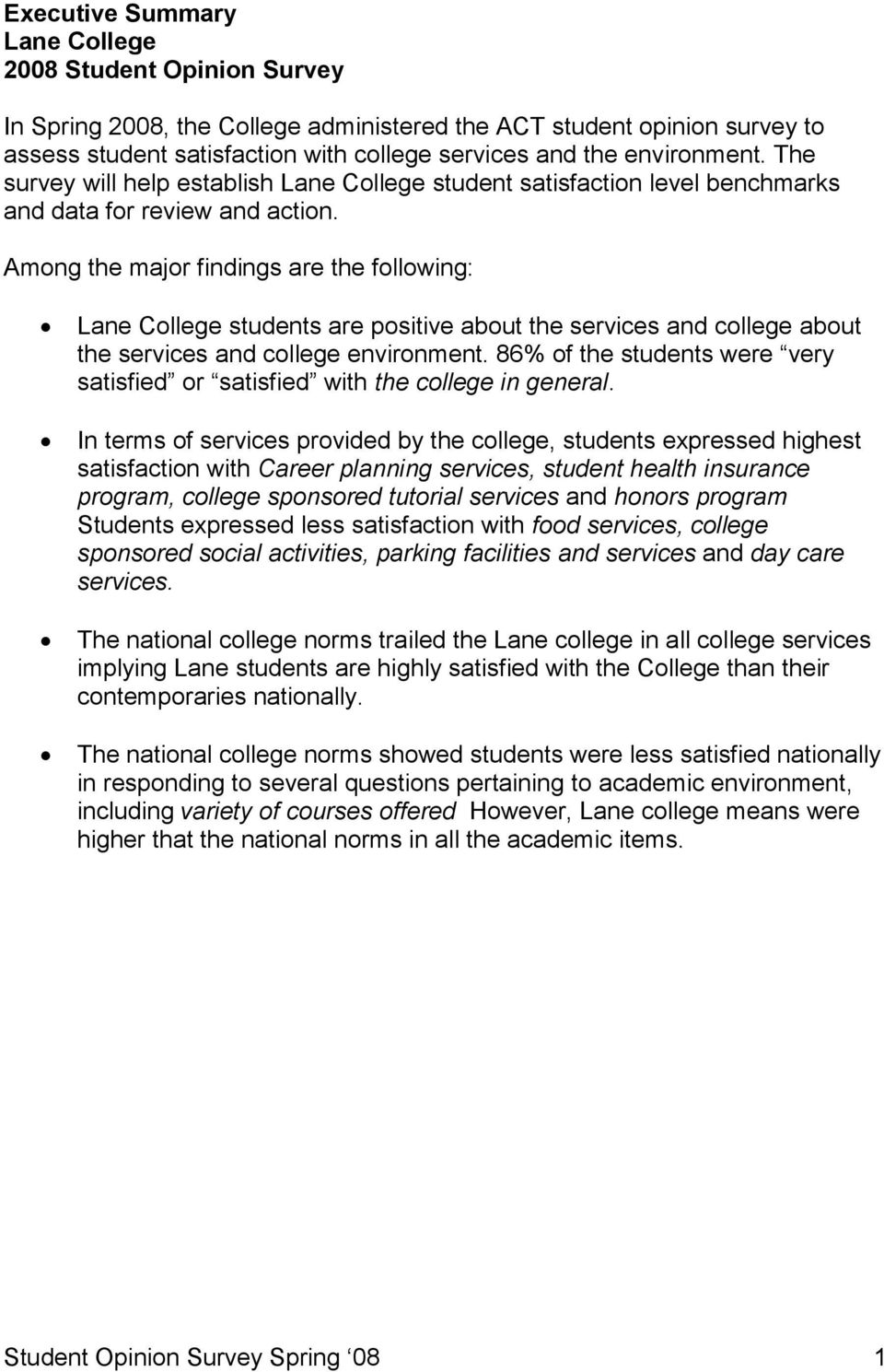Among the major findings are the following: Lane College students are positive about the services and college about the services and college environment.