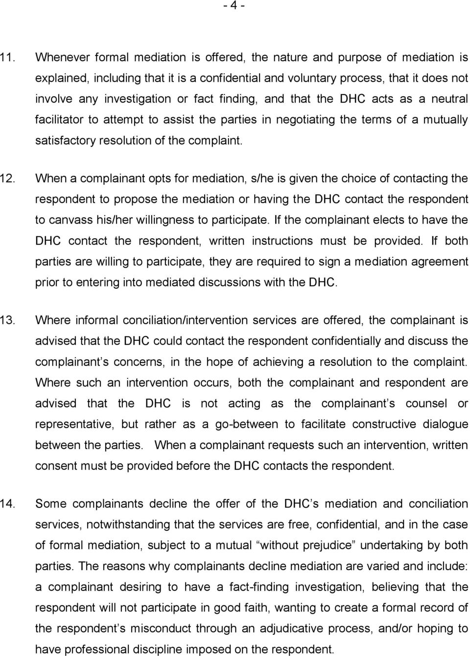 finding, and that the DHC acts as a neutral facilitator to attempt to assist the parties in negotiating the terms of a mutually satisfactory resolution of the complaint. 12.
