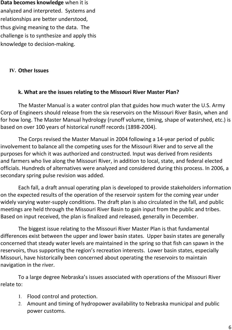 The Master Manual is a water control plan that guides how much water the U.S. Army Corp of Engineers should release from the six reservoirs on the Missouri River Basin, when and for how long.