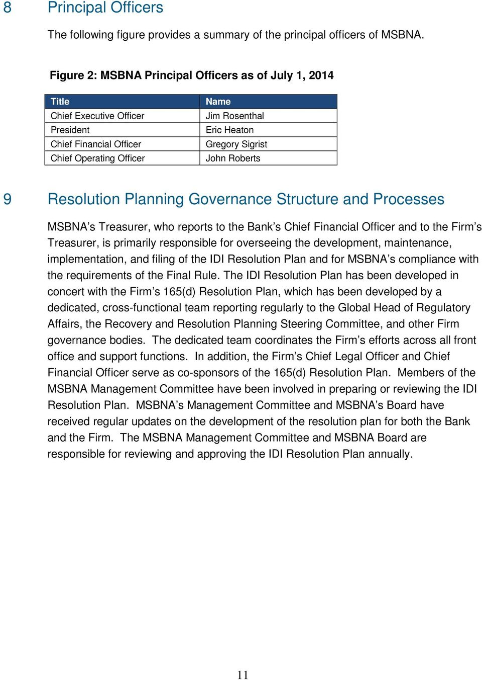 Roberts 9 Resolution Planning Governance Structure and Processes MSBNA s Treasurer, who reports to the Bank s Chief Financial Officer and to the Firm s Treasurer, is primarily responsible for