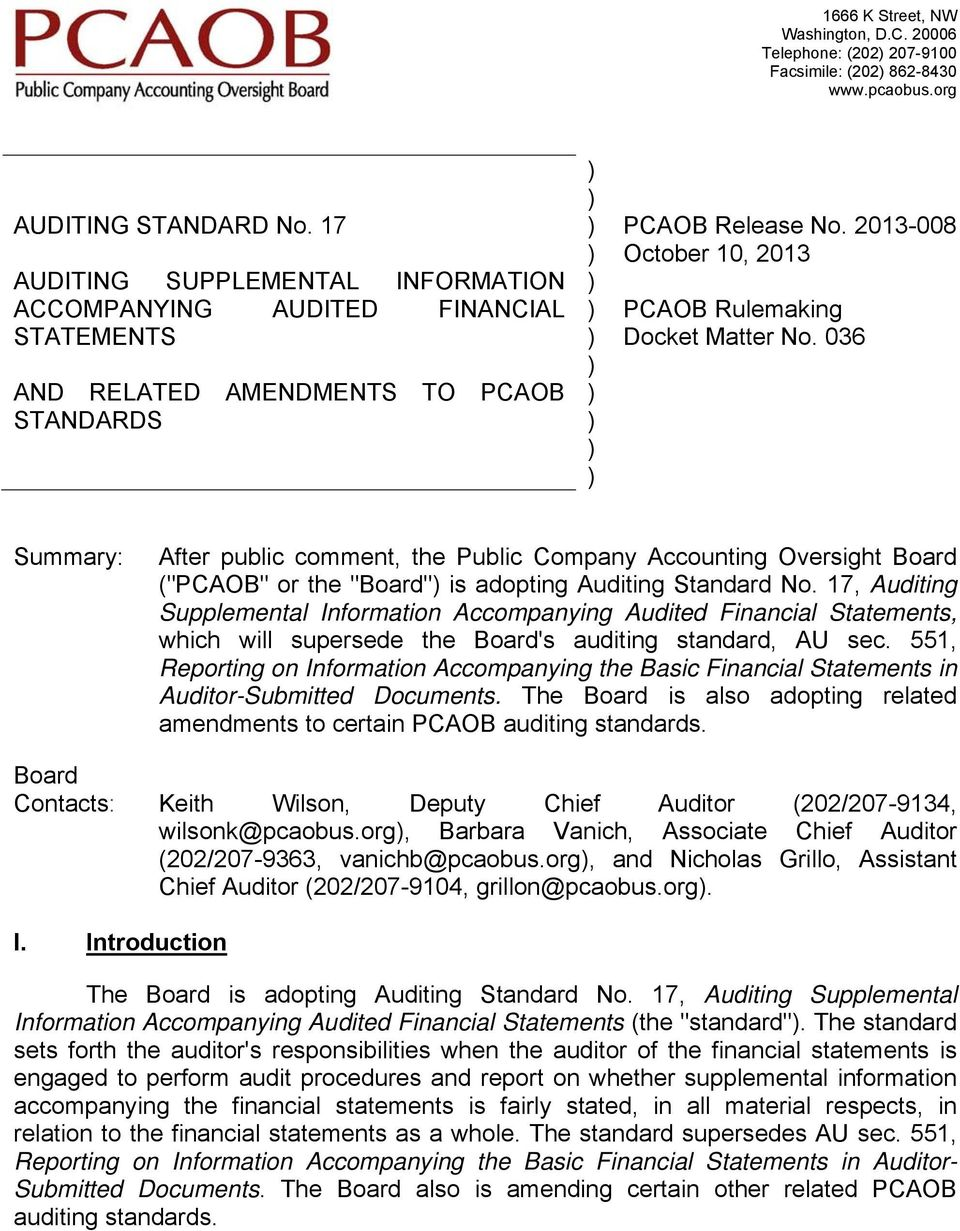 "2013-008 PCAOB Rulemaking Docket Matter No. 036 Summary: After public comment, the Public Company Accounting Oversight Board (""PCAOB"" or the ""Board"") is adopting Auditing Standard No."