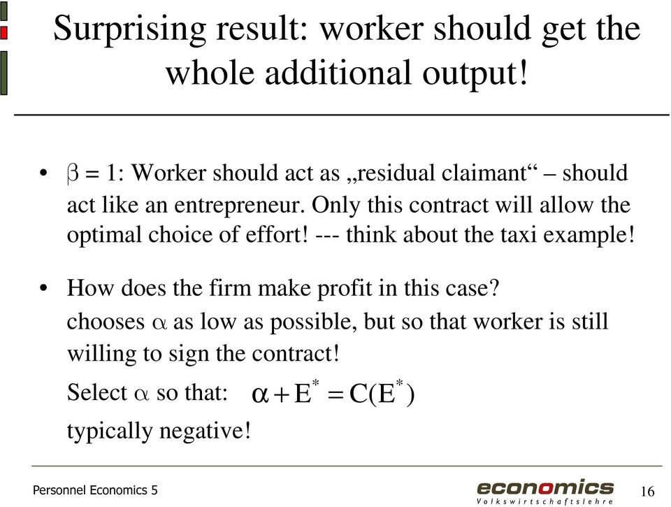 Only this contract will allow the optimal choice of effort! --- think about the taxi example!