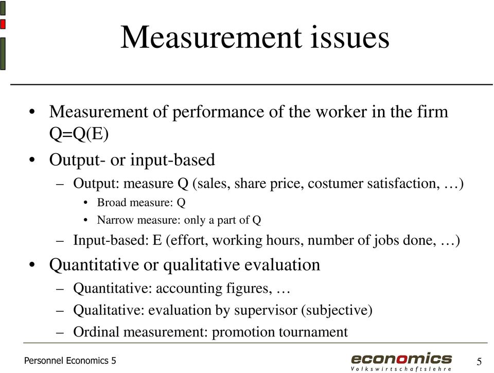 Input-based: E (effort, working hours, number of jobs done, ) Quantitative or qualitative evaluation Quantitative: