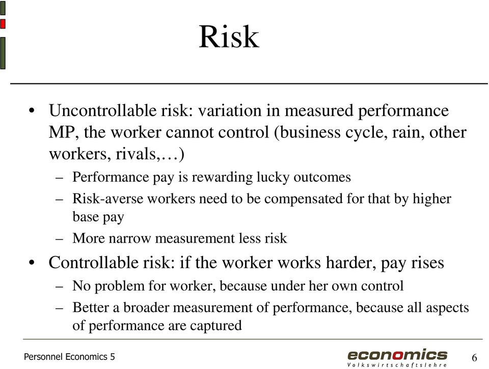 More narrow measurement less risk Controllable risk: if the worker works harder, pay rises No problem for worker, because under