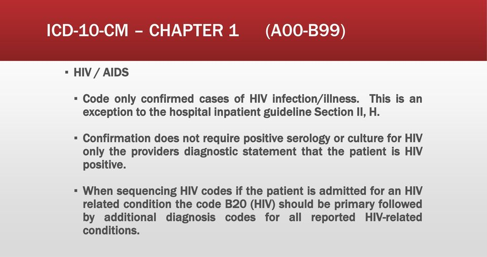 Confirmation does not require positive serology or culture for HIV only the providers diagnostic statement that the patient