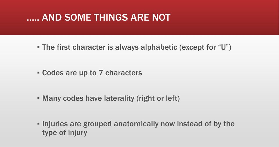 Many codes have laterality (right or left) Injuries are