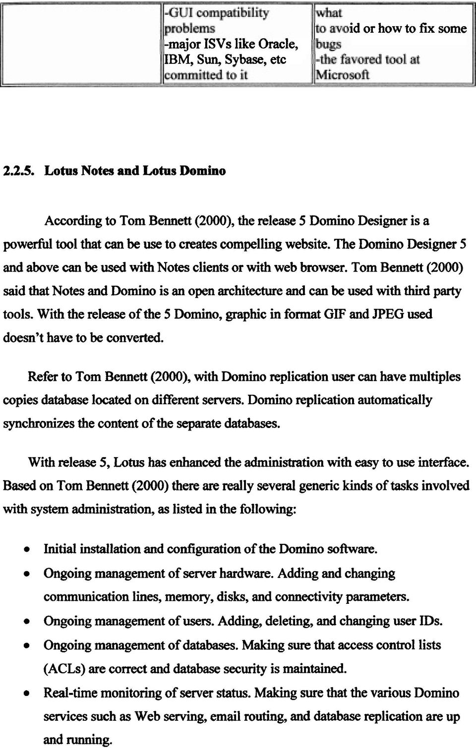 The Domino Designer 5 and above can be used with Notes clients or with web browser. Tom Bennett (2000) said that Notes and Domino is an open architecture and can be used with third party tools.