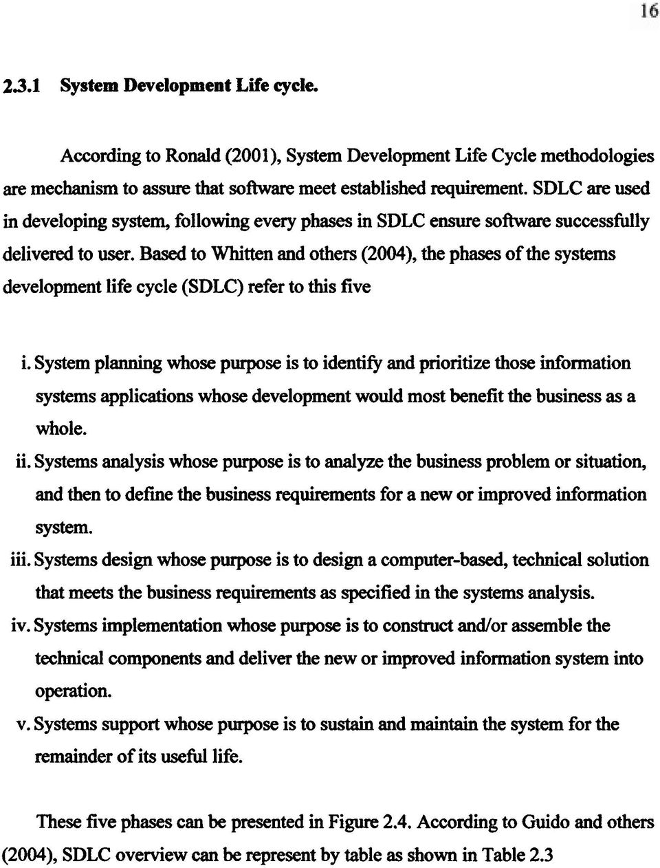 Based to Whitten and others (2004), the phases of the systems development life cycle (SDLC) refer to tbis five i.