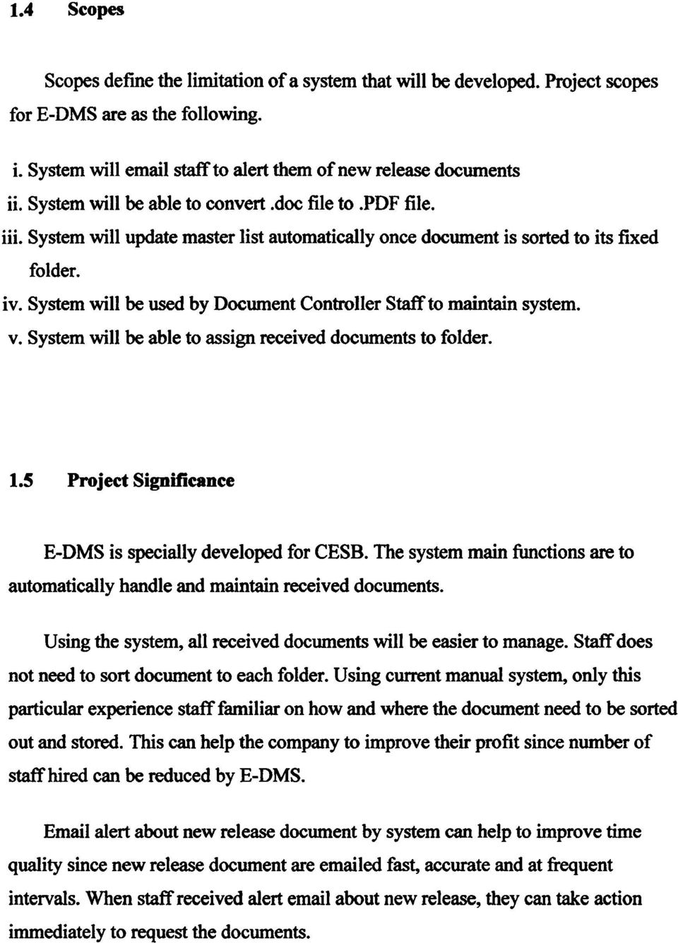 System will be used by Document Controller Staff to maintain system. v. System will be able to assign received documents to folder. 1.5 Project Significance E-DMS is specially developed for CESB.