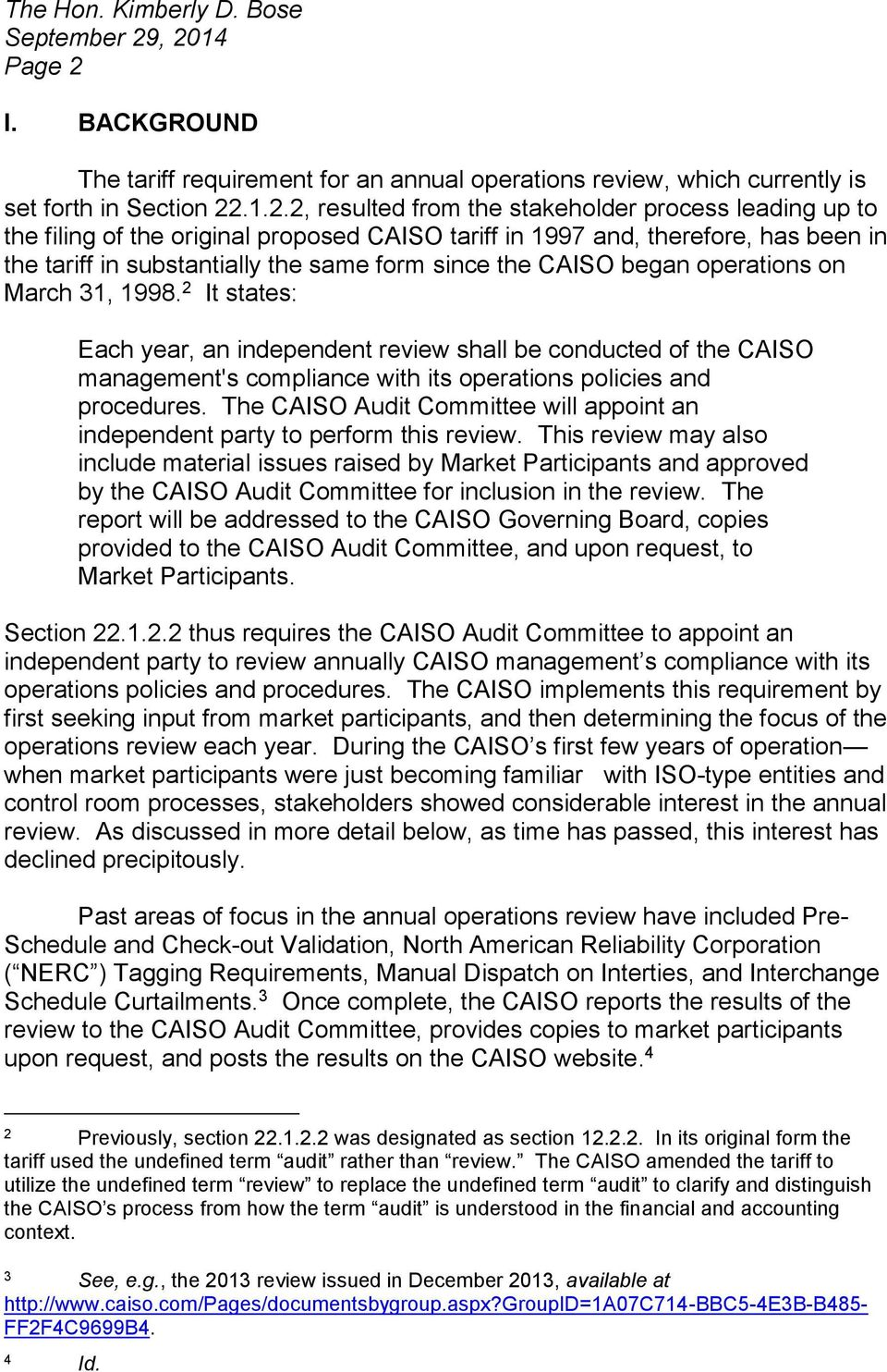 the original proposed CAISO tariff in 1997 and, therefore, has been in the tariff in substantially the same form since the CAISO began operations on March 31, 1998.