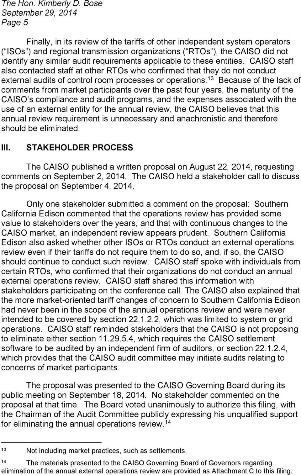 similar audit requirements applicable to these entities. CAISO staff also contacted staff at other RTOs who confirmed that they do not conduct external audits of control room processes or operations.