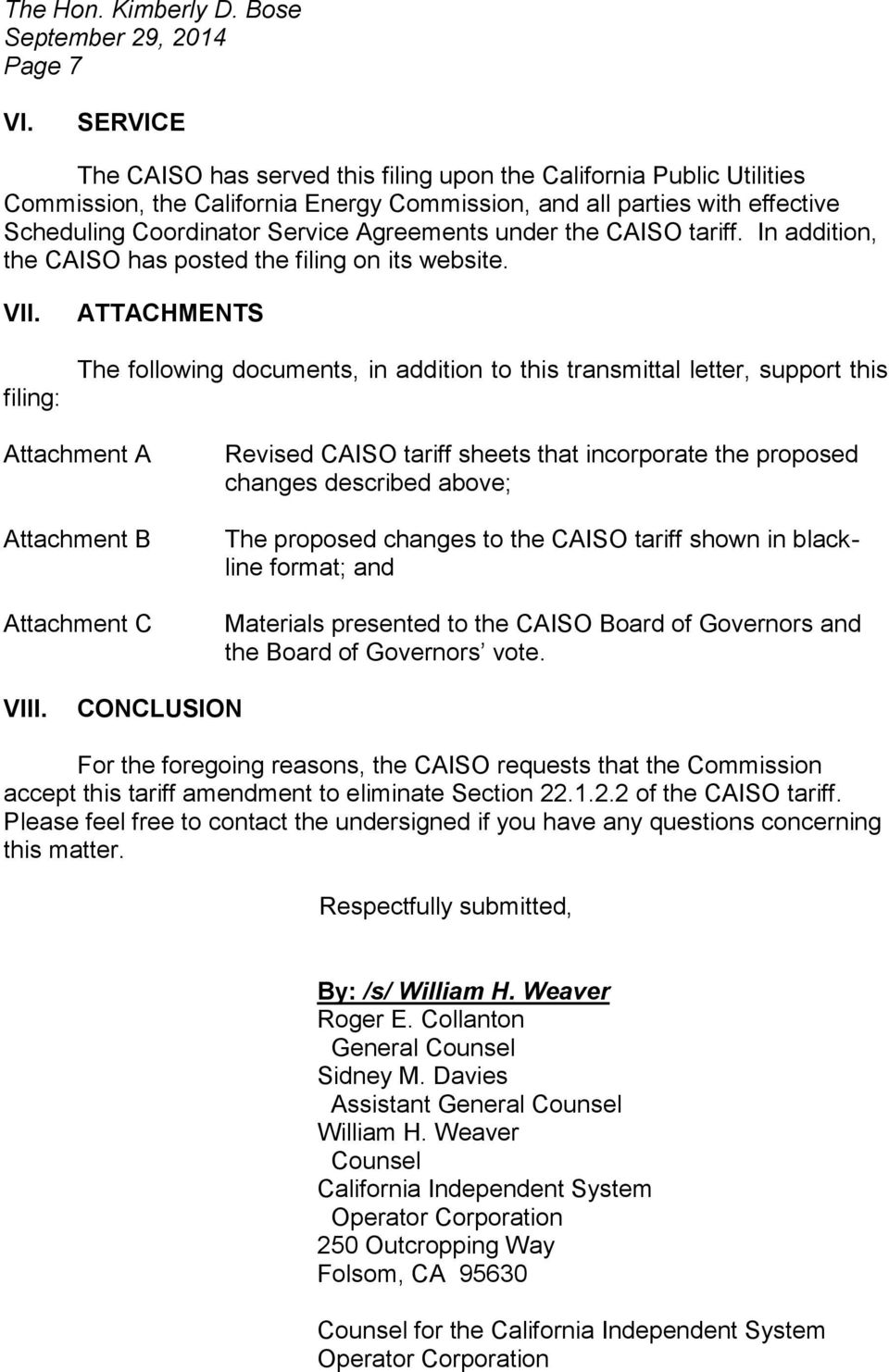 under the CAISO tariff. In addition, the CAISO has posted the filing on its website. VII.