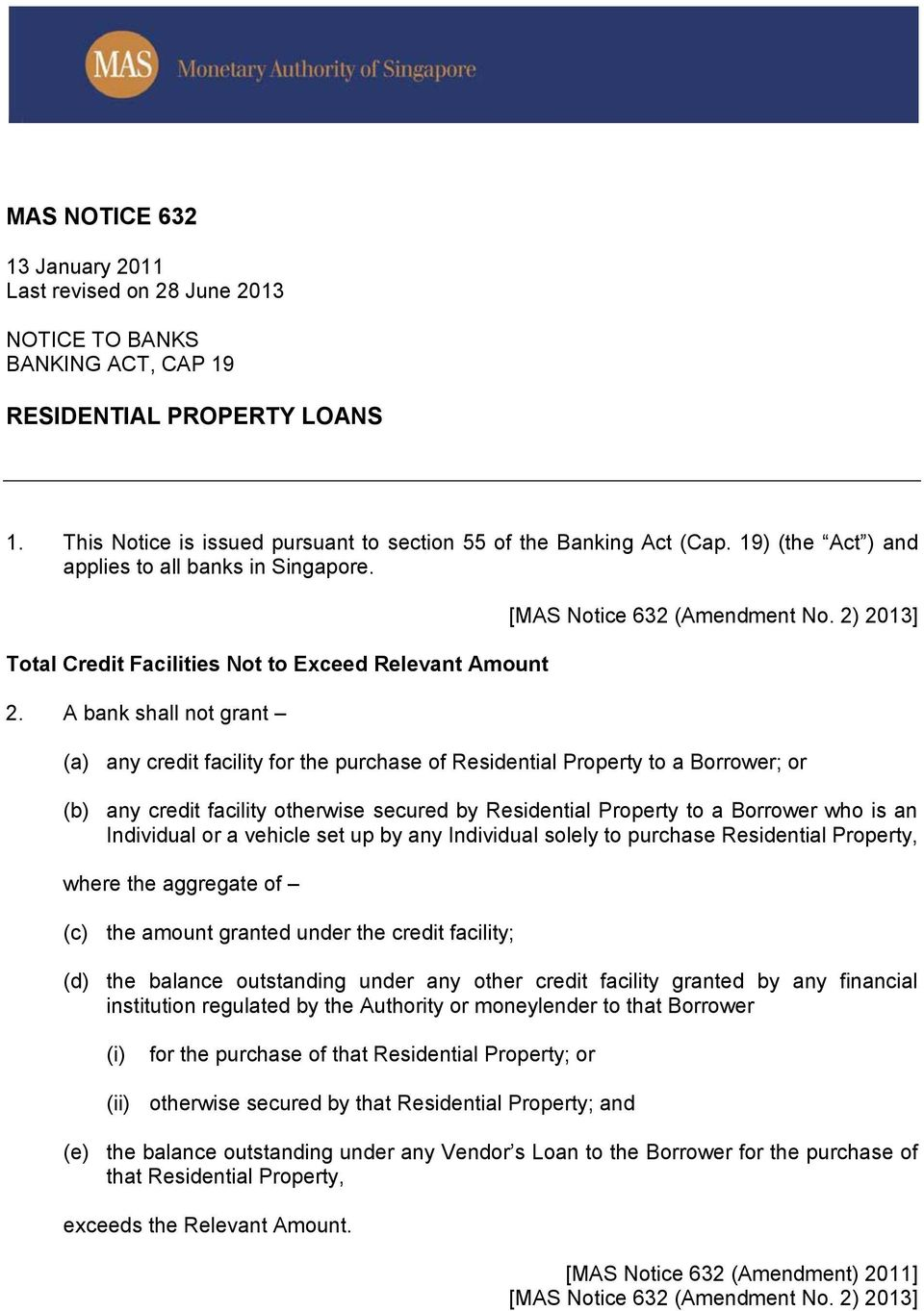 A bank shall not grant (a) any credit facility for the purchase of Residential Property to a Borrower; or (b) any credit facility otherwise secured by Residential Property to a Borrower who is an