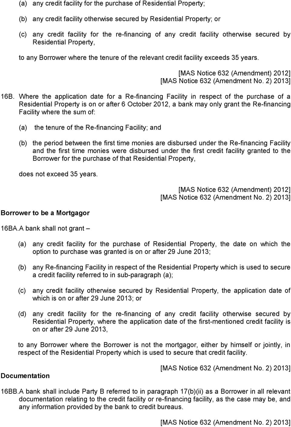 Where the application date for a Re-financing Facility in respect of the purchase of a Residential Property is on or after 6 October 2012, a bank may only grant the Re-financing Facility where the