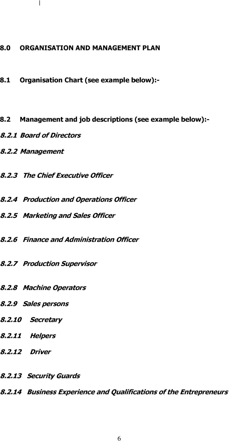 2.4 and Operations Officer 8.2.5 Marketing and Sales Officer 8.2.6 Finance and Administration Officer 8.2.7 Supervisor 8.2.8 Machine Operators 8.