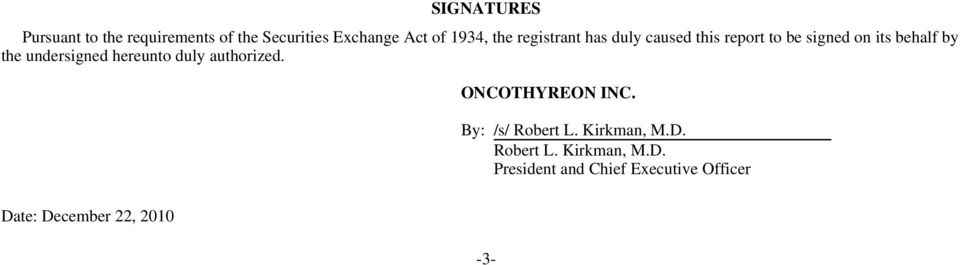 undersigned hereunto duly authorized. ONCOTHYREON INC. By: /s/ Robert L.