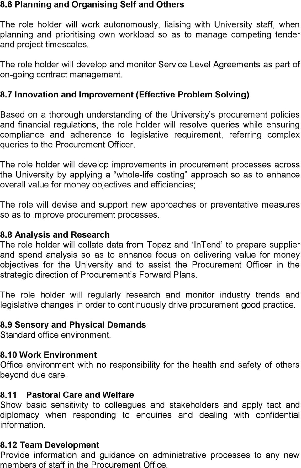 7 Innovation and Improvement (Effective Problem Solving) Based on a thorough understanding of the University s procurement policies and financial regulations, the role holder will resolve queries