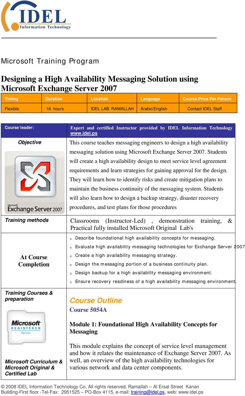 Technology www.idel.ps This course teaches messaging engineers to design a high availability messaging solution using Microsoft Exchange Server 2007.
