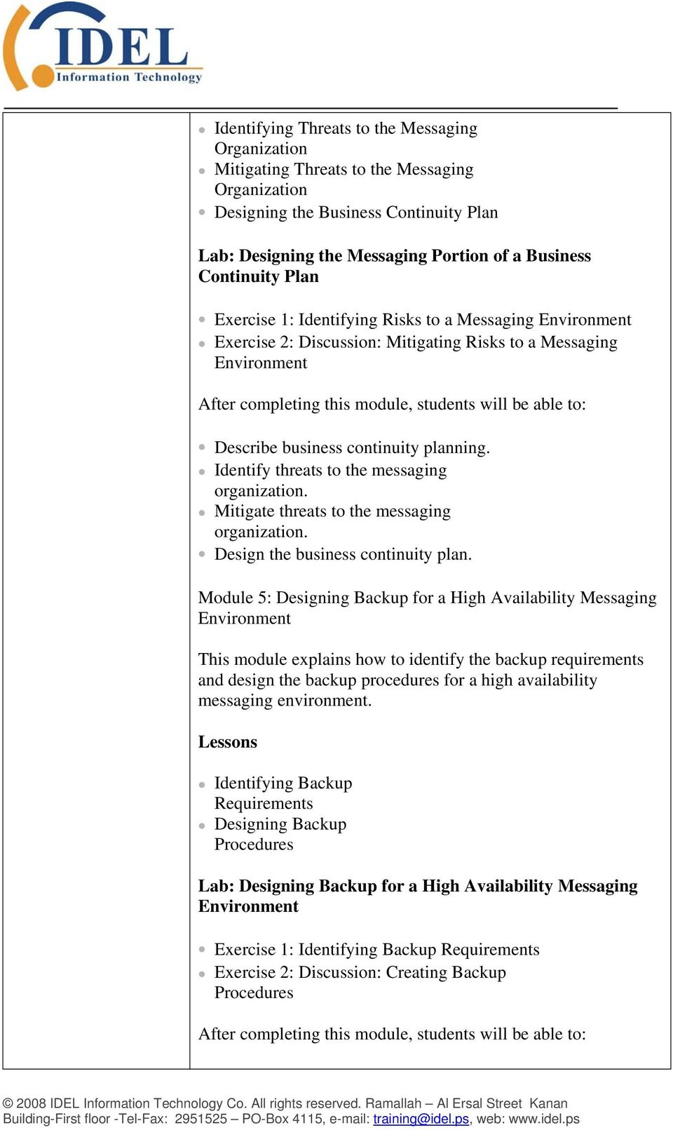 Mitigate threats to the messaging organization. Design the business continuity plan.