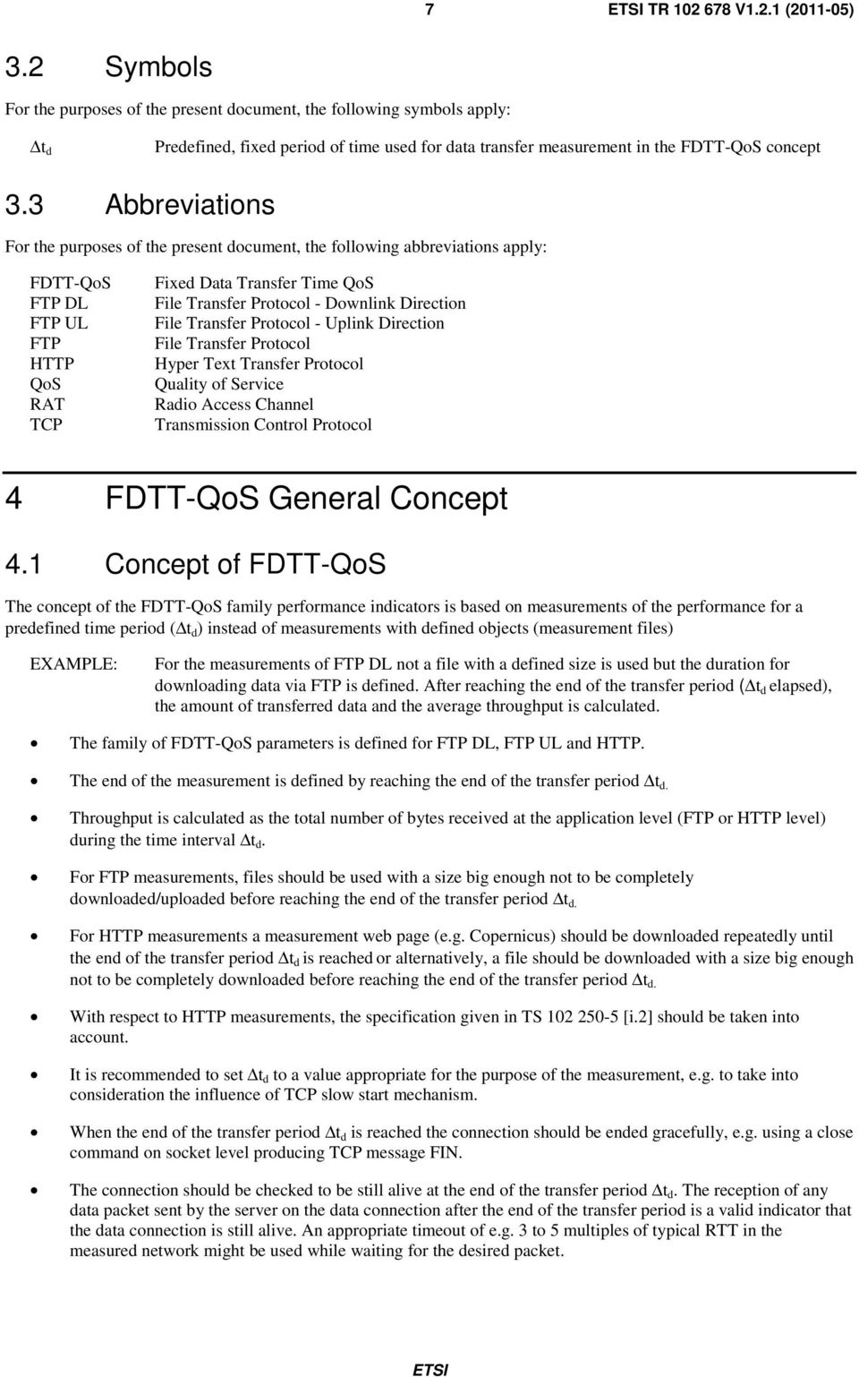 3 Abbreviations For the purposes of the present document, the following abbreviations apply: FDTT-QoS FTP DL FTP UL FTP HTTP QoS RAT TCP Fixed Data Transfer Time QoS File Transfer Protocol - Downlink