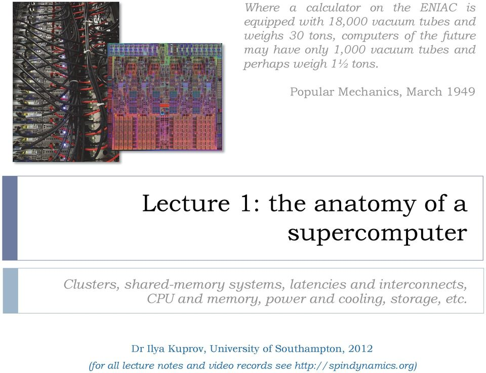 Popular Mechanics, March 1949 Lecture 1: the anatomy of a supercomputer Clusters, shared-memory systems, latencies and