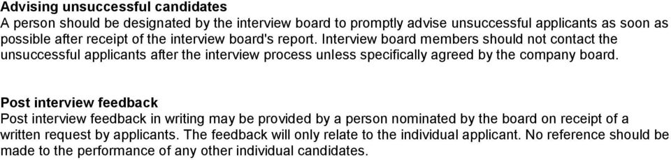 Interview board members should not contact the unsuccessful applicants after the interview process unless specifically agreed by the company board.