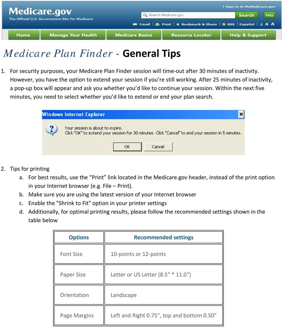 Within the next five minutes, you need to select whether you d like to extend or end your plan search. 2. Tips for printing a. For best results, use the Print link located in the Medicare.