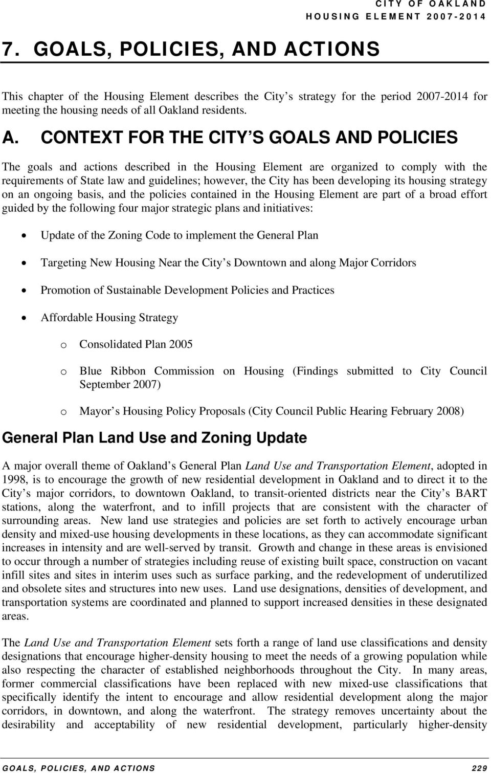 GOALS AND POLICIES The goals and actions described in the Housing Element are organized to comply with the requirements of State law and guidelines; however, the City has been developing its housing